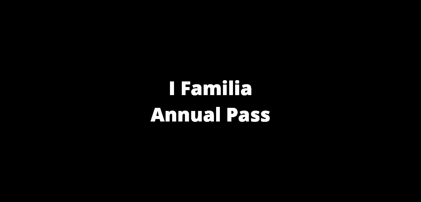 I Familia Annual Pass