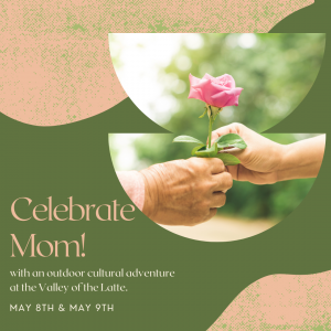 Celebrate Mom on Mother's Day at the Valley of the Latte